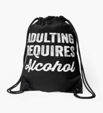 Adulting requires alcohol Drawstring Bag