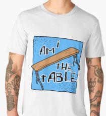 I AM THE TABLE   BOTCHAMANIA Men's Premium T-Shirt