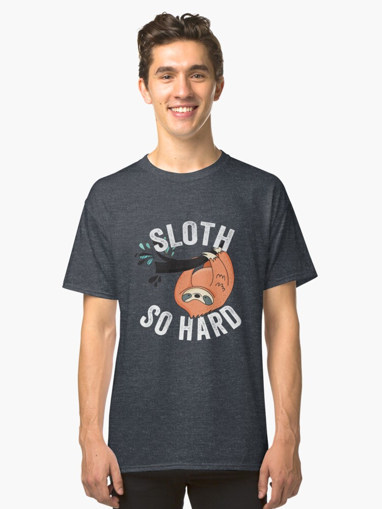 Sloth So Hard Classic T-Shirt Front