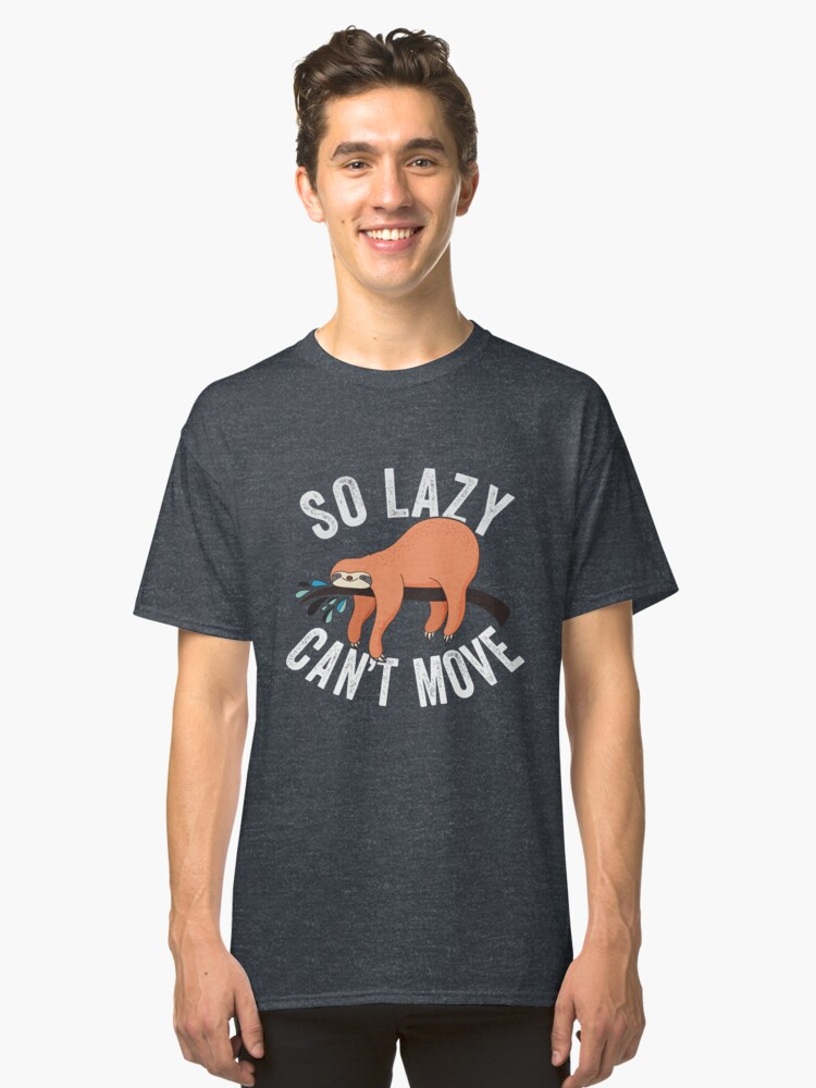 So Lazy Can't Move Classic T-Shirt Front