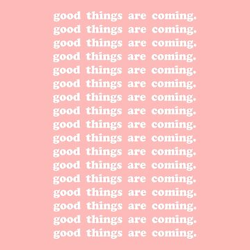 good things are coming. by brijanaxsophia