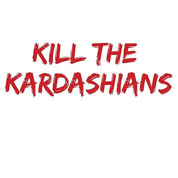 KILL THE KARDASHIANS by ihrtdankfranks