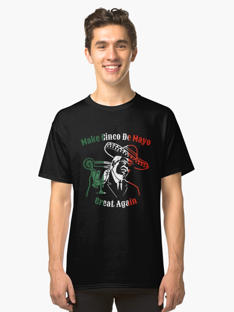 Make Cinco De Mayo Great Again T-Shirt Funny Mexican Classic T-Shirt Front