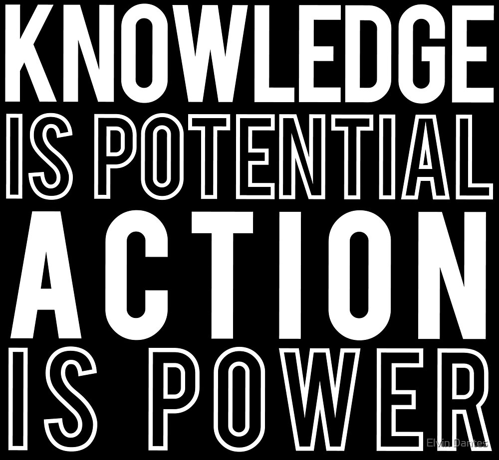 Knowledge is Potential, Action is Power by Elvin Dantes