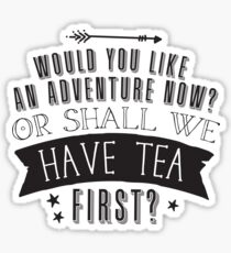 Would you like an ADVENTURE now? or shall we have TEA first? Sticker