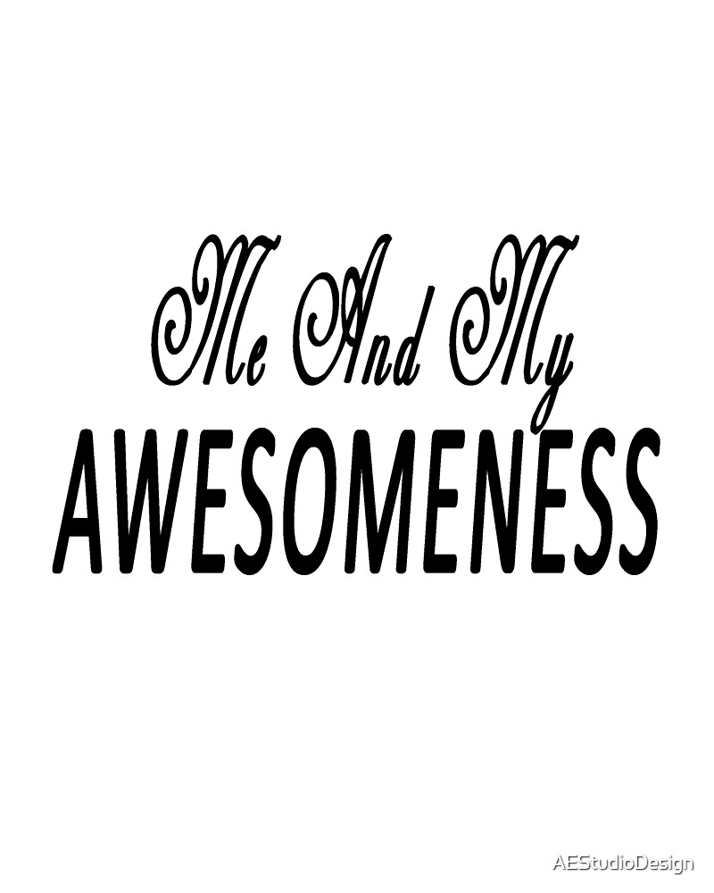 Me and my Awesomeness Art/ T-shirt & Hoodies by AEStudioDesign