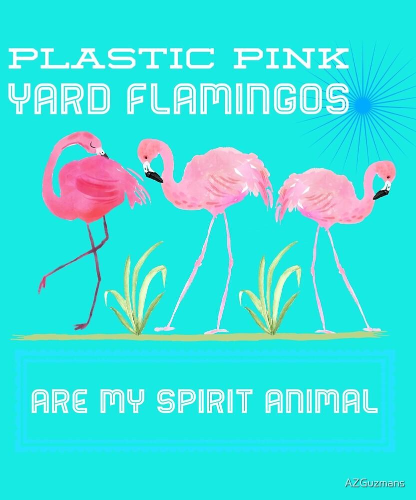 Plastic Pink Yard Flamingos Are My Spirit Animal by AZGuzmans