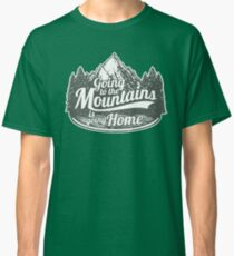 Going to the Mountains is going home Shirt's Classic T-Shirt