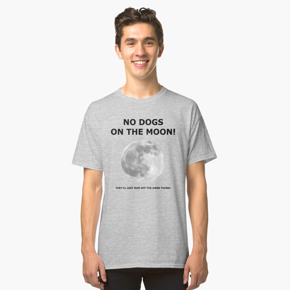 NO DOGS ON THE MOON Classic T-Shirt Front