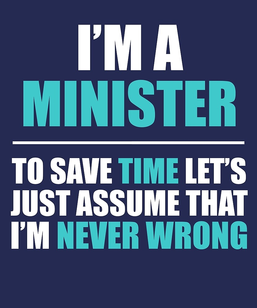 Minister Assume I'm Never Wrong  by AlwaysAwesome