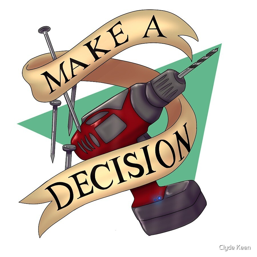 MAKE A DECISION   by Taylor Keen