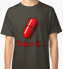 Take the Red Pill... Classic T-Shirt