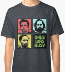 Dave Was Busy Classic T-Shirt