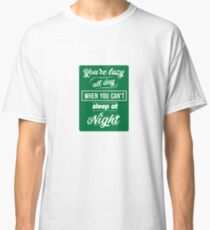 You're Lazy All Day When You Can't Sleep At Night Classic T-Shirt