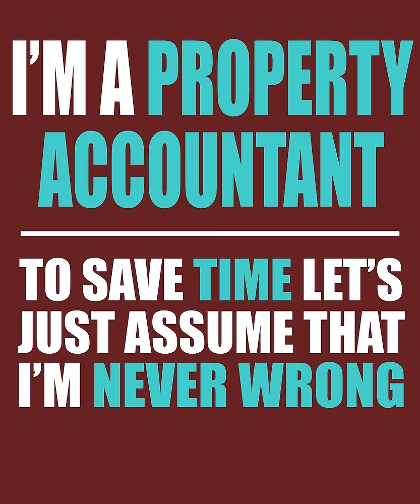 Property Accountant Never Wrong  by AlwaysAwesome