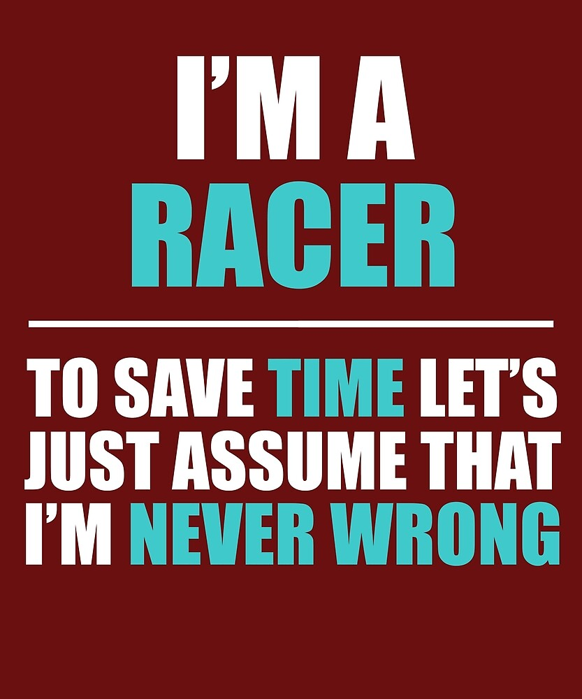 Racer Assume I'm Never Wrong by AlwaysAwesome