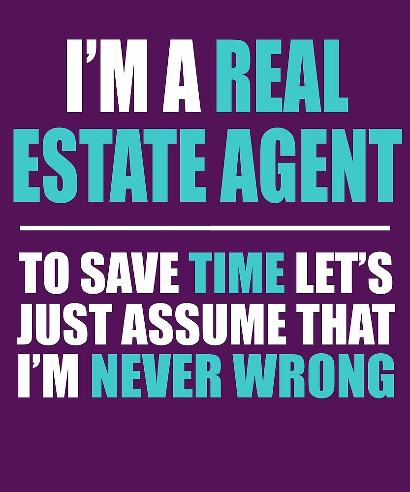 Real Estate Agent Assume Never Wrong by AlwaysAwesome