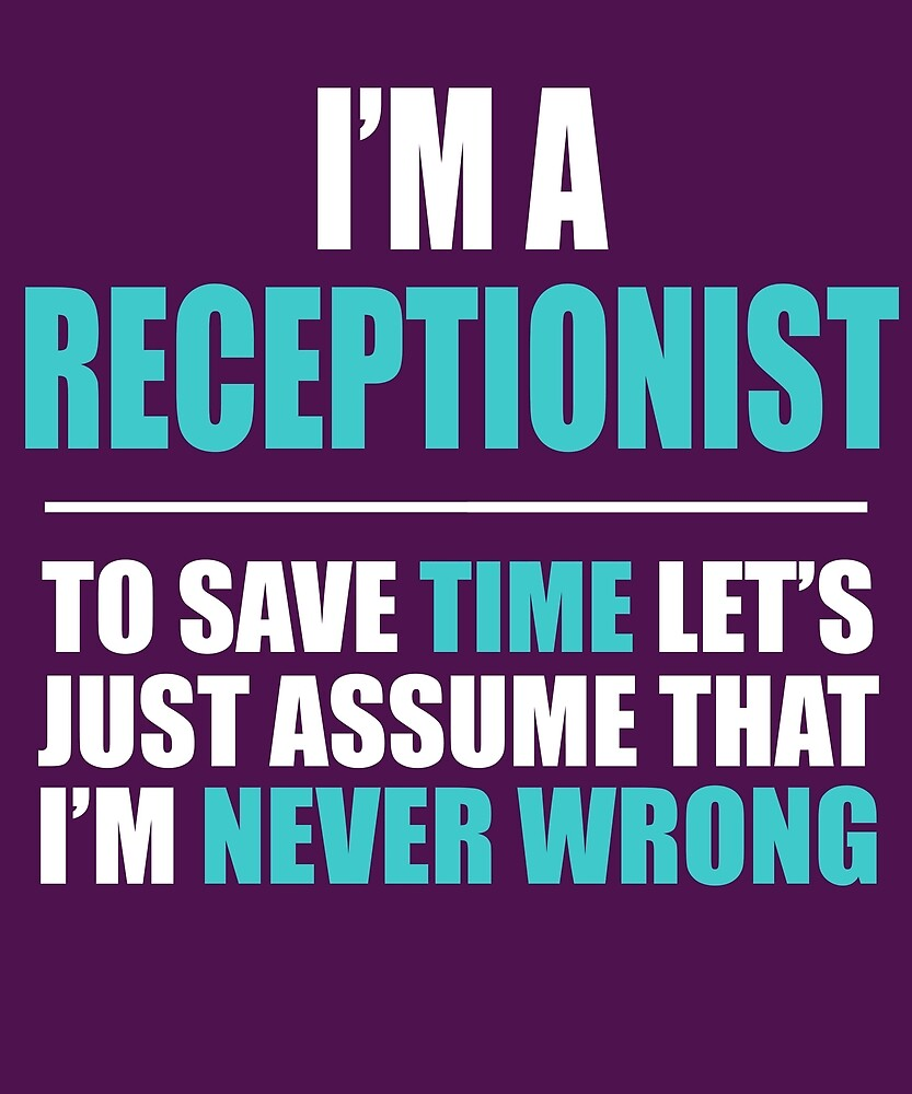 Receptionist Assume I'm Never Wrong by AlwaysAwesome
