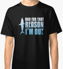 Shark Tank | And For That Reason, I'M OUT Classic T-Shirt