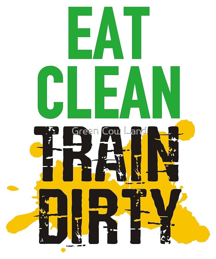 Eat Clean Train Dirty T-Shirt by KaylinArt