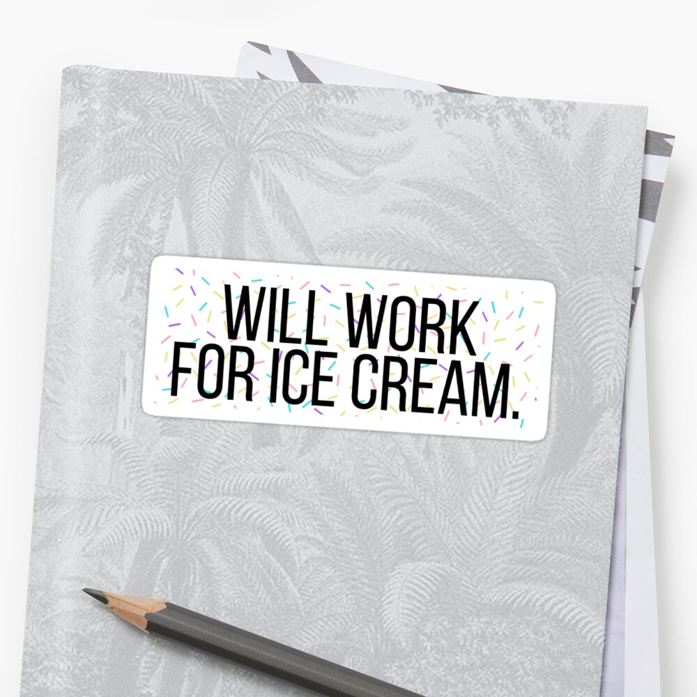 Will Work For Ice Cream by Emily  Rose