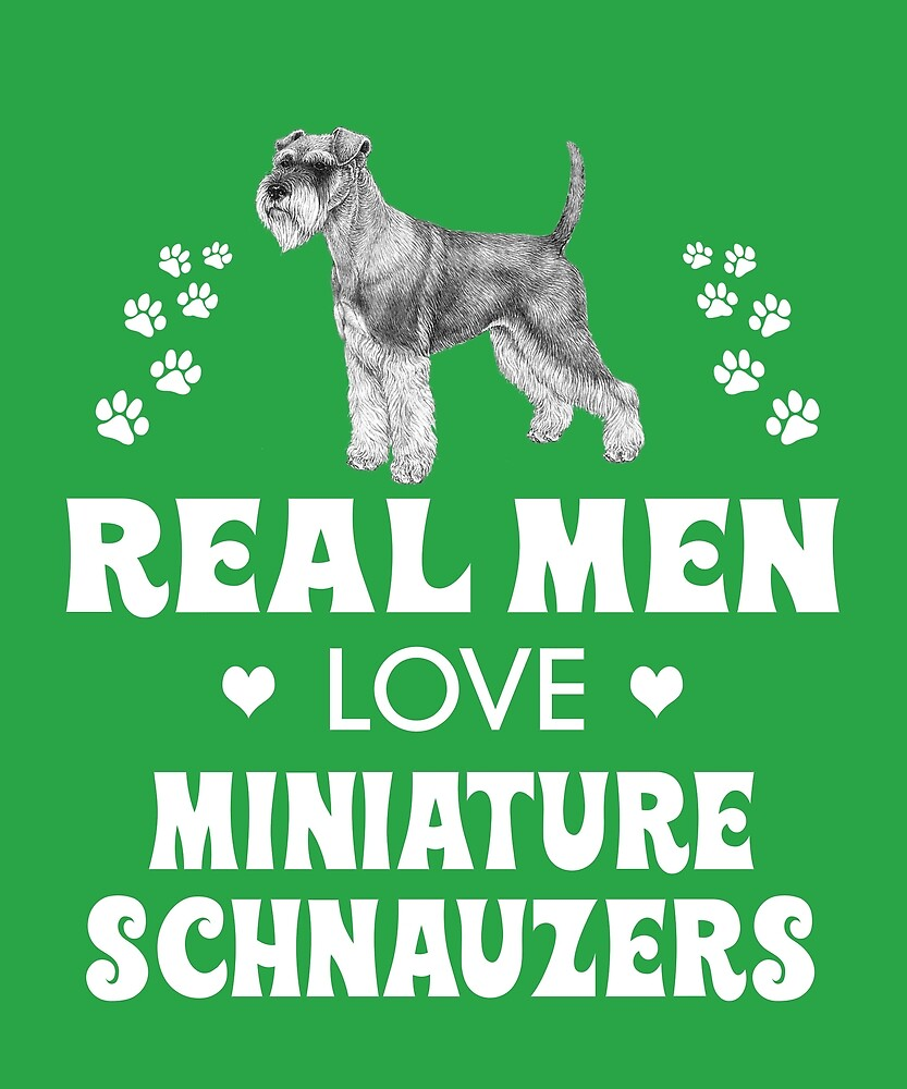 Real Men Love Miniature Schnauzers by AlwaysAwesome