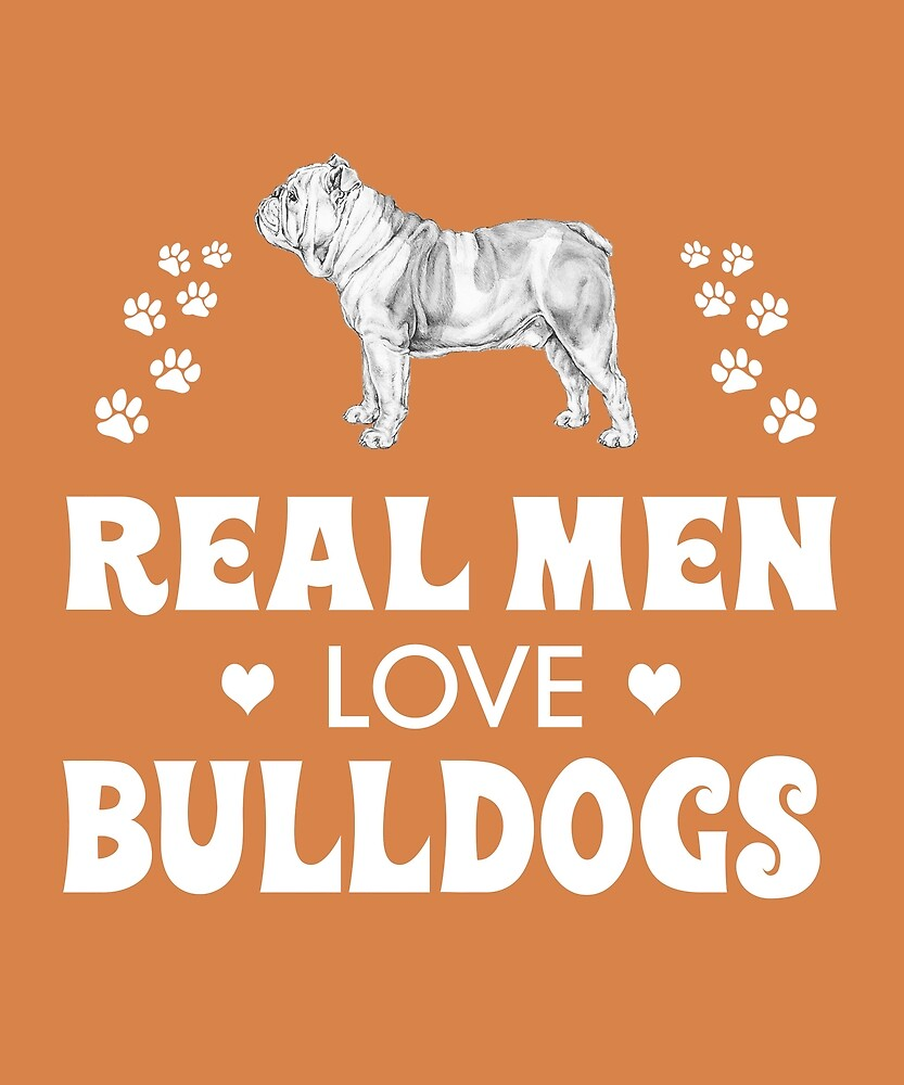 Real Men Love Bulldogs Cute Dog by AlwaysAwesome