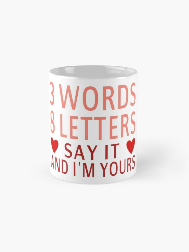 Alternate view of 3 Words, 8 Letters, Say It And I'm Yours Mug