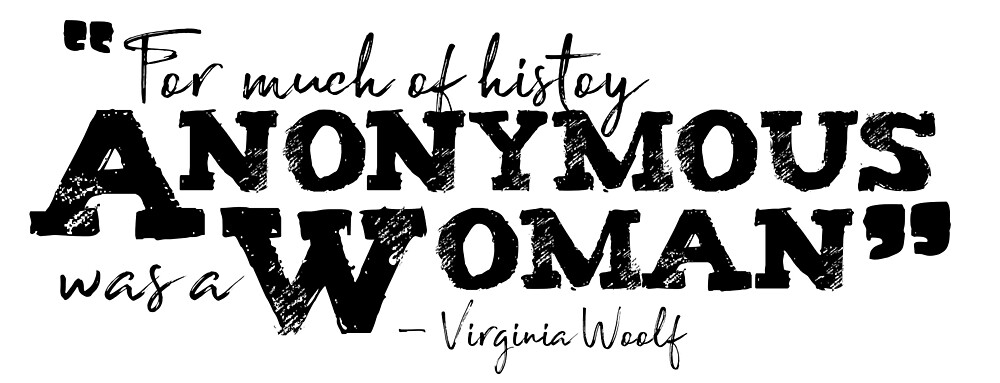 """""""For most of history, anonymous was a woman. 