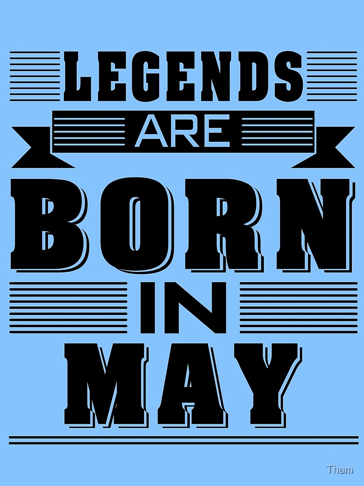 LEGENDS ARE BORN IN MAY by Tham