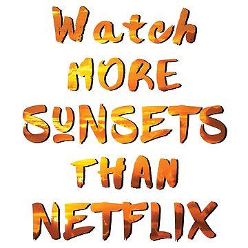 Watch More Sunsets Than Netflix by Marinaross