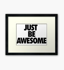 Just be awesome Framed Print