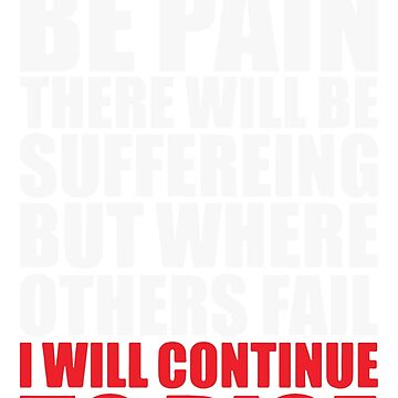 THERE WILL BE PAIN I WILL CONTINUE TO RISE LOGO FUNNY by jawara