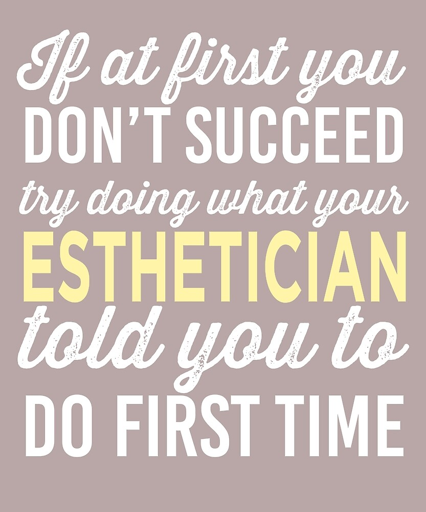 Do It Like Esthetician Told You by AlwaysAwesome