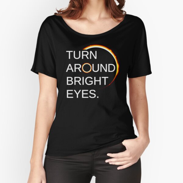 Funny Eclipse Shirt: Total Eclipse of the Sun (Turn Around Bright Eyes) Relaxed Fit T-Shirt