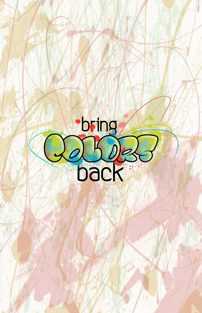 Bring Colors Back by mrAnalphaBeat