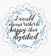 I would always rather be happy Sticker