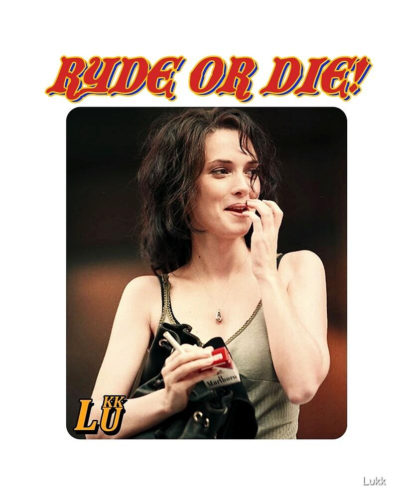 Ryde or Die by Lukk