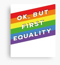 Ok, But First Equality - Rainbow Flag  Canvas Print