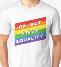 Ok, But First Equality - Rainbow Flag  T-Shirt