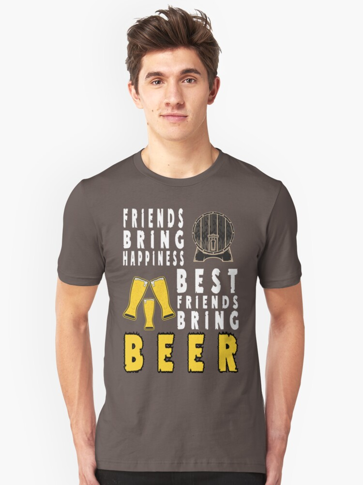 Best friends bring beer - Funny beer saying. Unisex T-Shirt Front