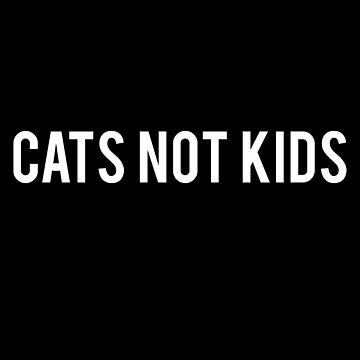 Cats Not Kids T-Shirt Funny Cat Tee for Feline Lovers by spaghetees