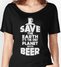Save the earth. It's the only planet with beer - Funny beer saying. Women's Relaxed Fit T-Shirt