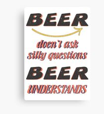 Beer don't ask silly question - Funny beer saying. Canvas Print