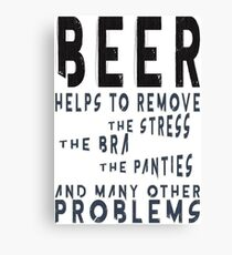 Beer help to remove problems - Funny beer saying. Canvas Print