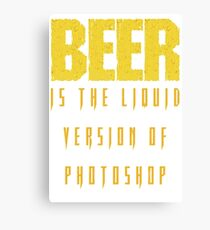Beer is the liquid photoshop - Funny beer saying. Canvas Print