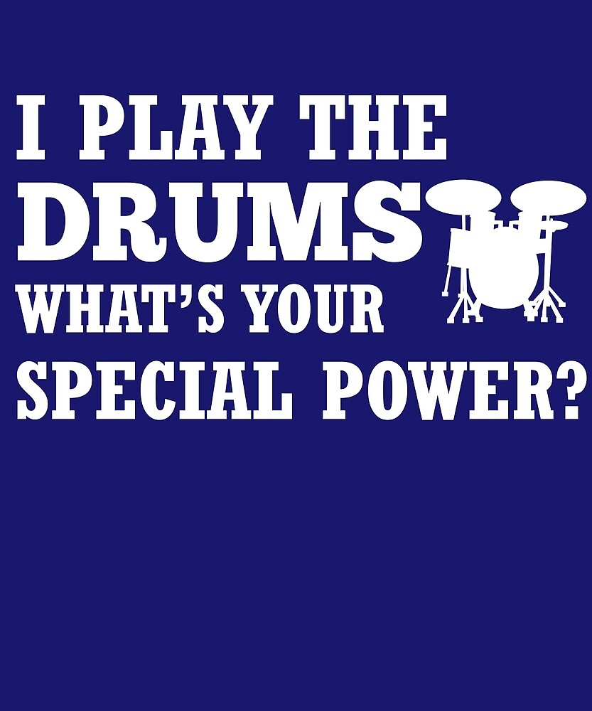 I Play Drums What's Your Special Power? by AlwaysAwesome
