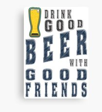 Drink good beer with good friends - Funny beer saying. Canvas Print