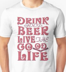 Drink good beer an live good life - Funny beer saying. T-Shirt