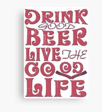 Drink good beer an live good life - Funny beer saying. Canvas Print
